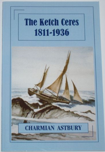 The Ketch Ceres 1811-1936, by Charmian Astbury